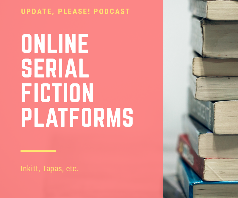 UPDATE PLEASE - Online Serial Fiction Platforms